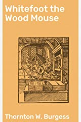 Whitefoot the Wood Mouse Kindle Edition
