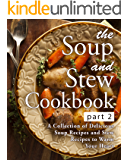 The Soup and Stew Cookbook 2: A Collection of Delicious Soup Recipes and Stew Recipes to Warm Your Heart