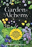 Garden Alchemy: 80 Recipes and Concoctions for Organic Fertilizers, Plant Elixirs, Potting Mixes, Pest Deterrents, and…