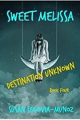Sweet Melissa: Destination Unknown (Sweet Melissa Memoir Series Book 4) Kindle Edition