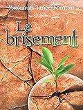 Le Brisement (Le Secret du Debordement Spirituel) (Faire du Progres Spirituel t. 5)
