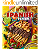 Spanish Recipes: Delicious Spanish Recipes for Easy Latin Cooking