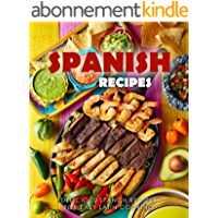 Spanish Recipes: Delicious Spanish Recipes for Easy Latin Cooking (English Edition)