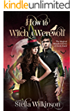 How to Witch a Werewolf (The Magical Misadventures of Emily Rand Book 2)