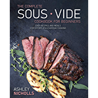 The Complete Sous Vide CookBook For Beginners: Easy Recipes And Meals For Effortless Everyday Cooking (English Edition)
