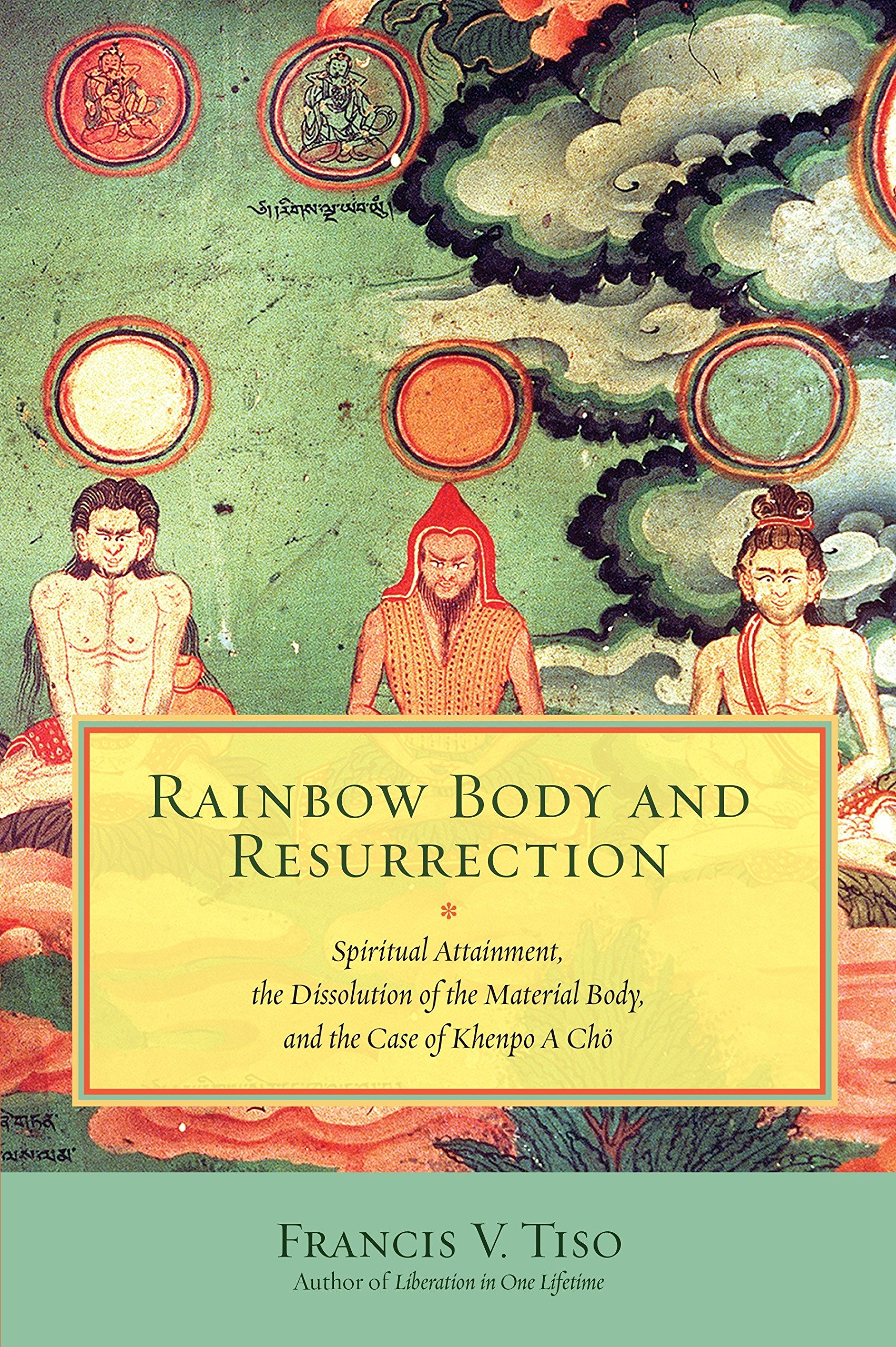 Rainbow Body and Resurrection: Spiritual Attainment, the Dissolution of the Material Body, and the Case of Khenpo A Chö PDF
