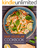 Easy Coleslaw Cookbook: 50 Delicious Coleslaw Recipes (2nd Edition)