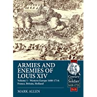 Armies and Enemies of Louis XIV: Western Europe 1688-1714: France, Britain, Holland