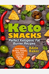 Keto Snacks: Perfect Ketogenic Fat Burner Recipes | Supports Healthy Weight Loss - Burn Fat Instead of Carbs | Formulated for Keto, Diabetic, Paleo and Low-Carb/High-Fat Diets (keto snacks cookbook) Kindle Edition