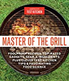Master of the Grill: Foolproof Recipes, Top-Rated Gadgets, Gear, & Ingredients Plus Clever Test Kitchen Tips…
