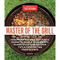 Master Of The Grill: Recipes, Techniques, Tools, and Ingredients that Guarantee Success When You Cook Outdoors