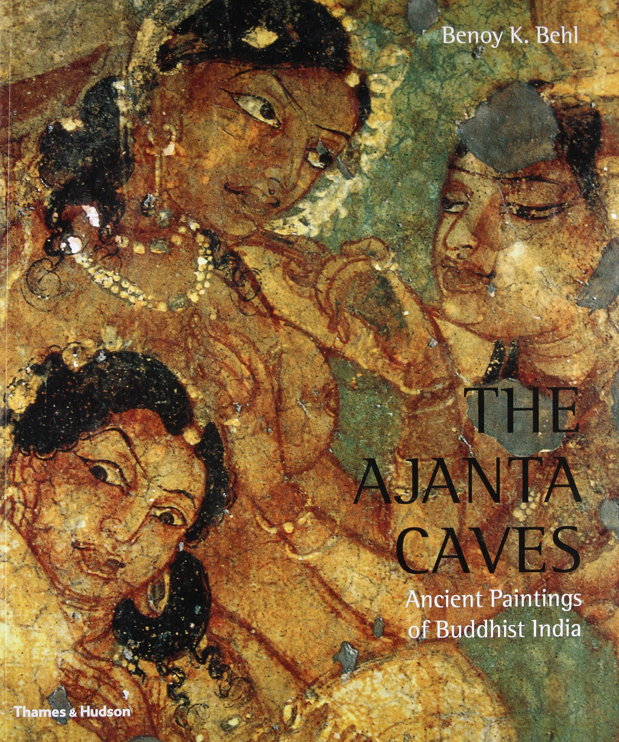 The Ajanta Caves Ancient Paintings Of Buddhist India Benoy