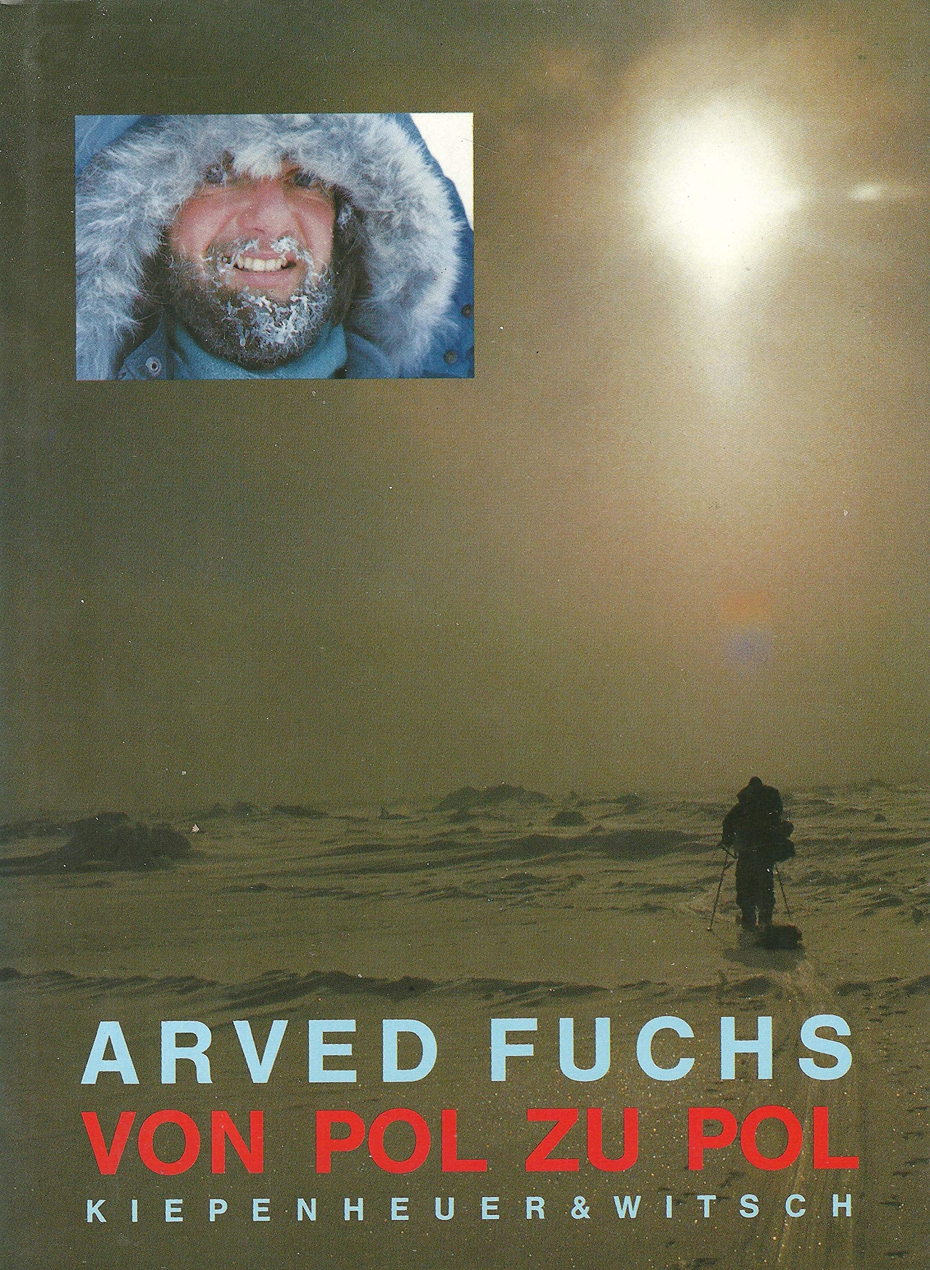 Von Pol zu Pol Gebundenes Buch – 1. Januar 1990 Arved Fuchs Kiepenheuer & Witsch 346202079X MAK_VRG_9783462020793