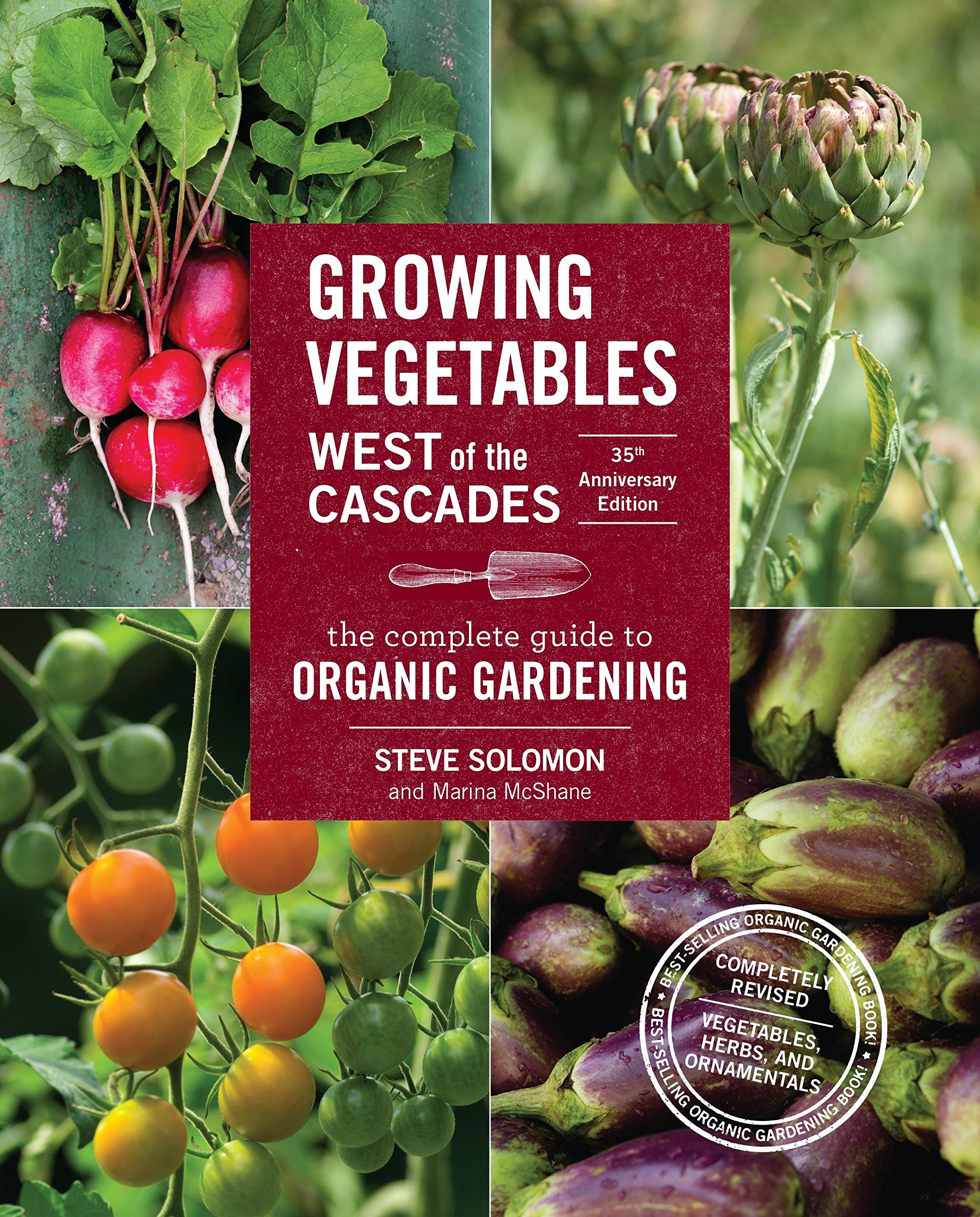 Growing Vegetables West of the Cascades, 35th Anniversary Edition: The Complete Guide to Organic Gardening by SASQUATCH