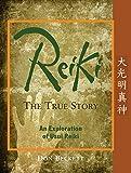 Reiki: The True Story: An Exploration of Usui Reiki