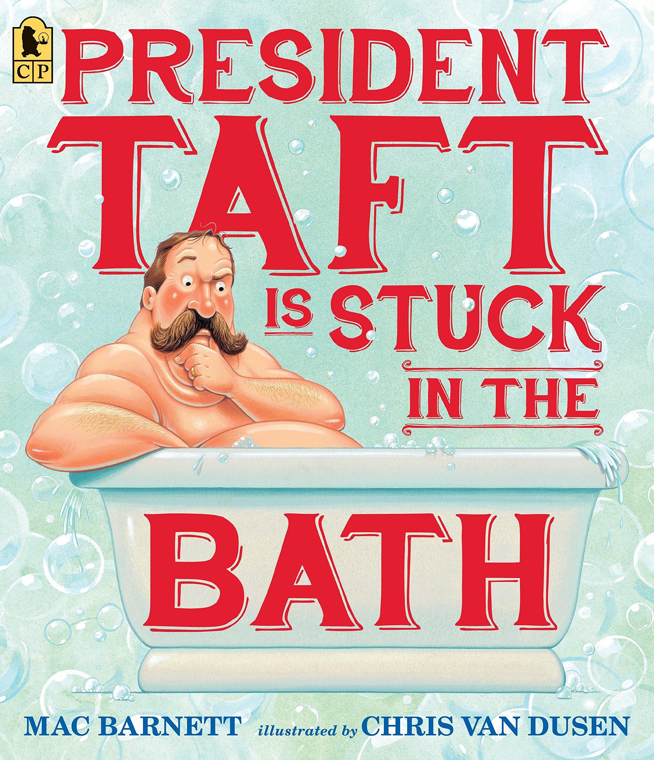 President Taft Is Stuck in the Bath: Barnett, Mac, Van Dusen, Chris:  9780763665562: Amazon.com: Books