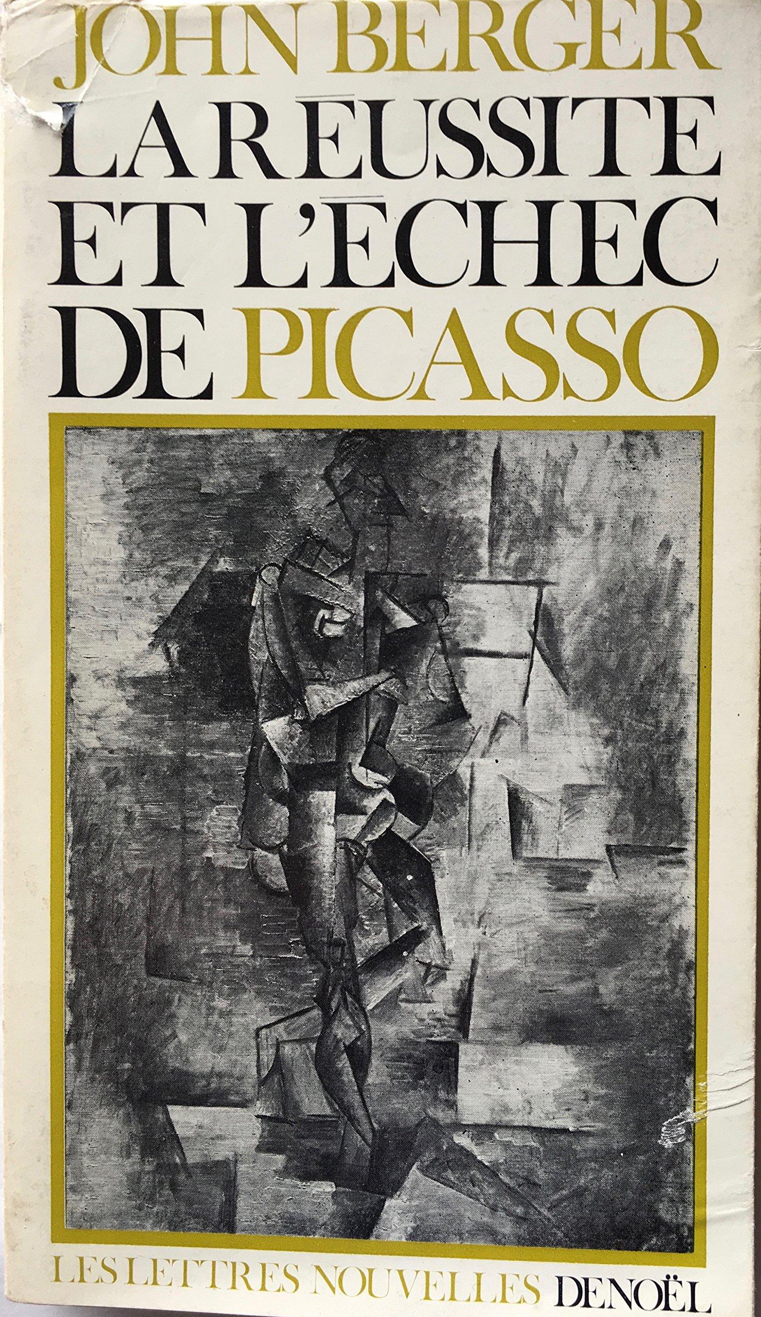 Amazonfr John Berger La Réussite Et Léchec De Picasso