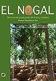 El nogal. Técnicas de producción de fruto y madera (Agricultura (mundi Prensa))