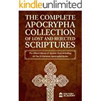 The Complete Apocrypha Collection of Lost and Rejected Scriptures: The Oldest Library of Ancient Texts including All The…