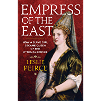Empress of the East: How a Slave Girl Became Queen of the Ottoman Empire
