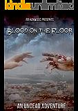 Blood on the Floor: An Undead Adventure