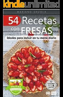 54 RECETAS CON FRESAS: Ideales para incluir en tu menú diario (Colección Cocina Fácil