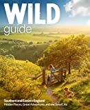 Wild Guide Southern and Eastern England: Norfolk to New Forest, Cotswolds to Kent (Including London)