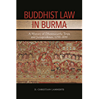 Buddhist Law in Burma: A History of Dhammasattha Texts and Jurisprudence, 1250–1850