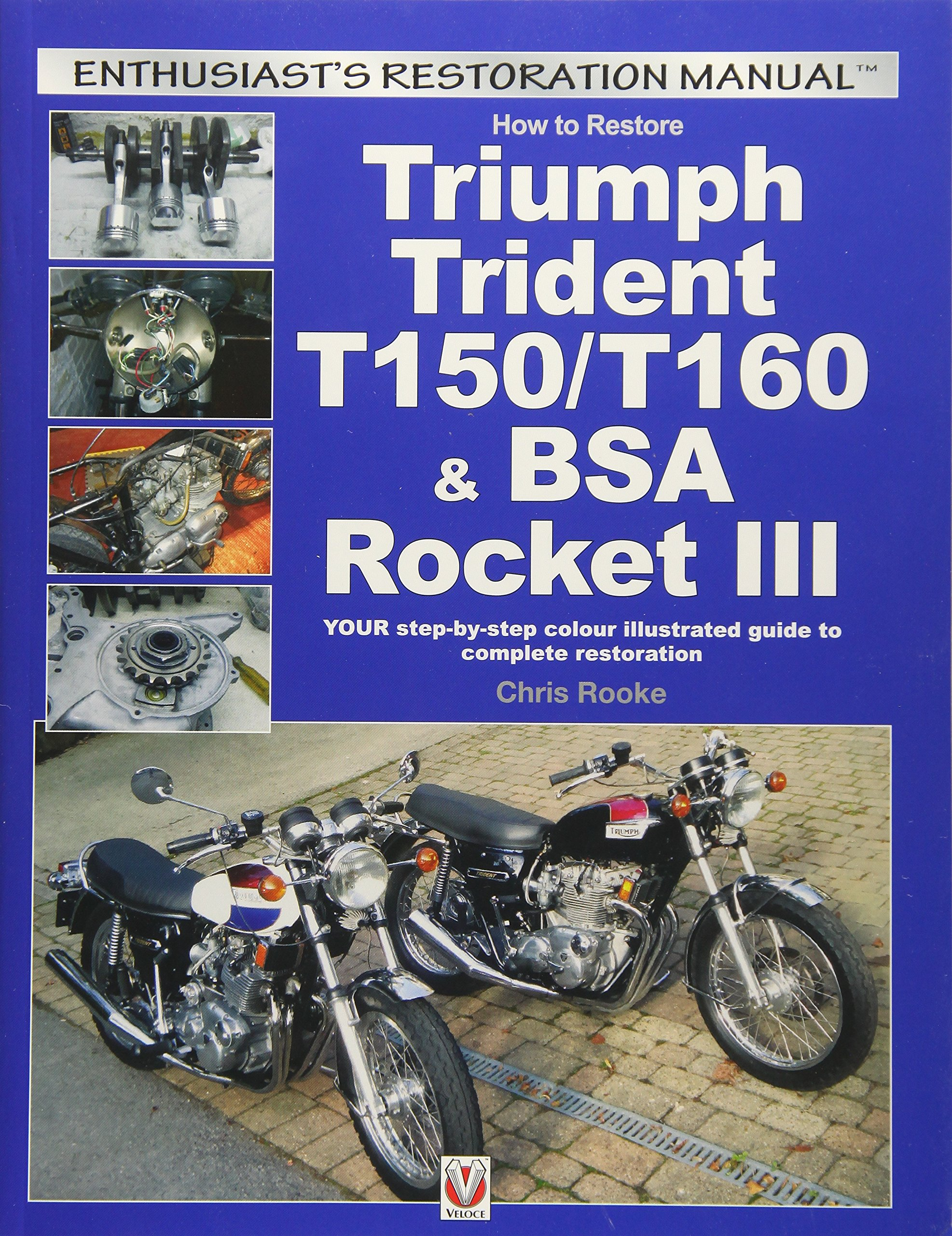 How to Restore Triumph Trident T150/T160 & BSA Rocket III: YOUR  step-by-step colour illustrated guide to complete restoration (Enthusiast's  Restoration ...
