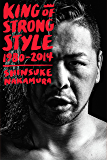 King of Strong Style: 1980-2014: 1980-2014