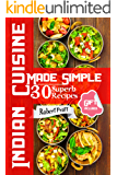 Indian Cuisine Made Simple. 30 Superb Recipes