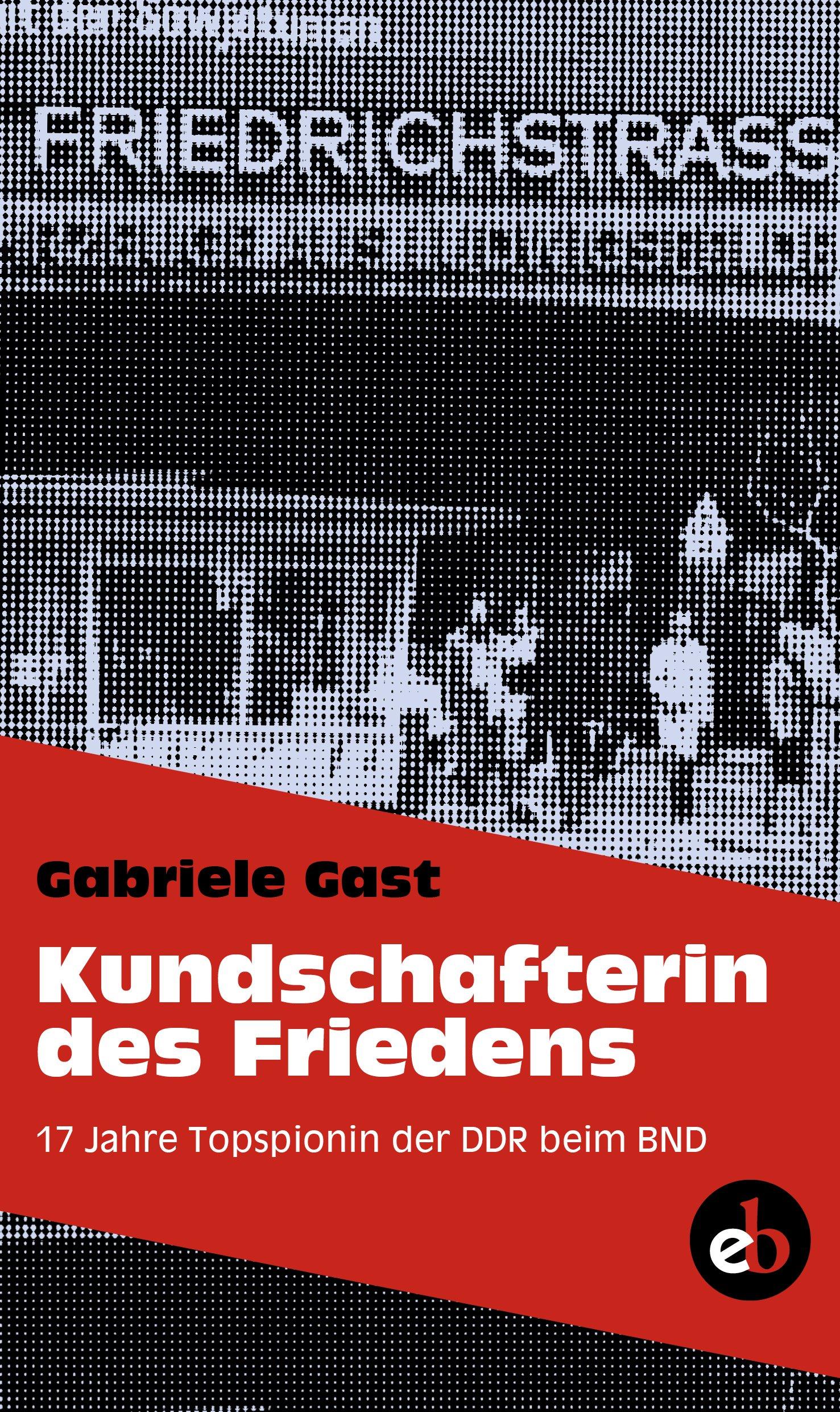 Kundschafterin des Friedens: 17 Jahre Topspionin der DDR beim BND