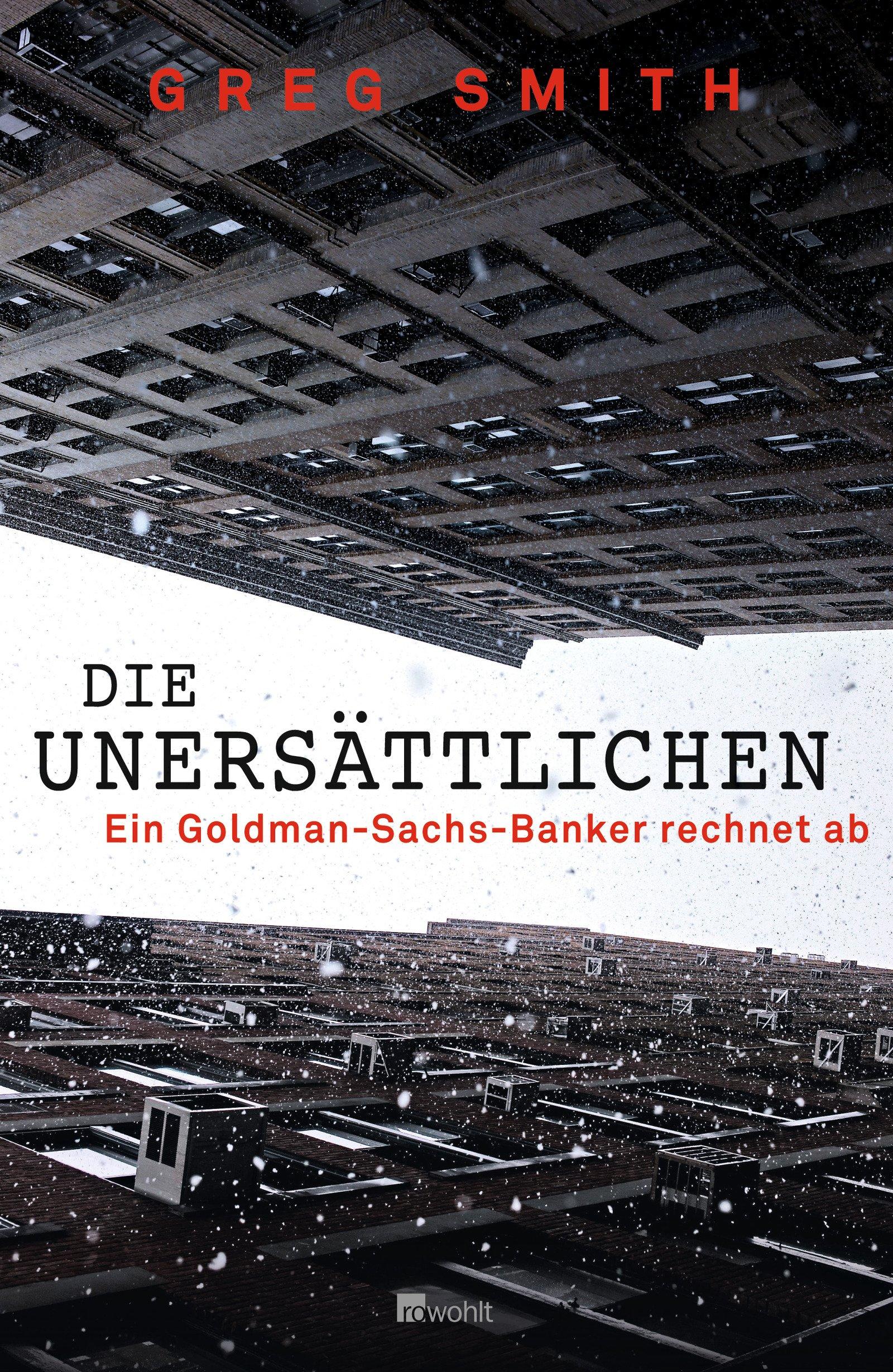 Die Unersättlichen: Ein Goldman-Sachs-Banker rechnet ab Gebundenes Buch – 2. November 2012 Greg Smith Petra Pyka Christoph Bausum Thorsten Schmidt