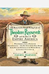 The Remarkable Rough-Riding Life of Theodore Roosevelt and the Rise of Empire America: Wild America Gets a Protector; Panama's Canal; The Big Stick & ... Much, Much More (Cheryl Harness Histories) Hardcover