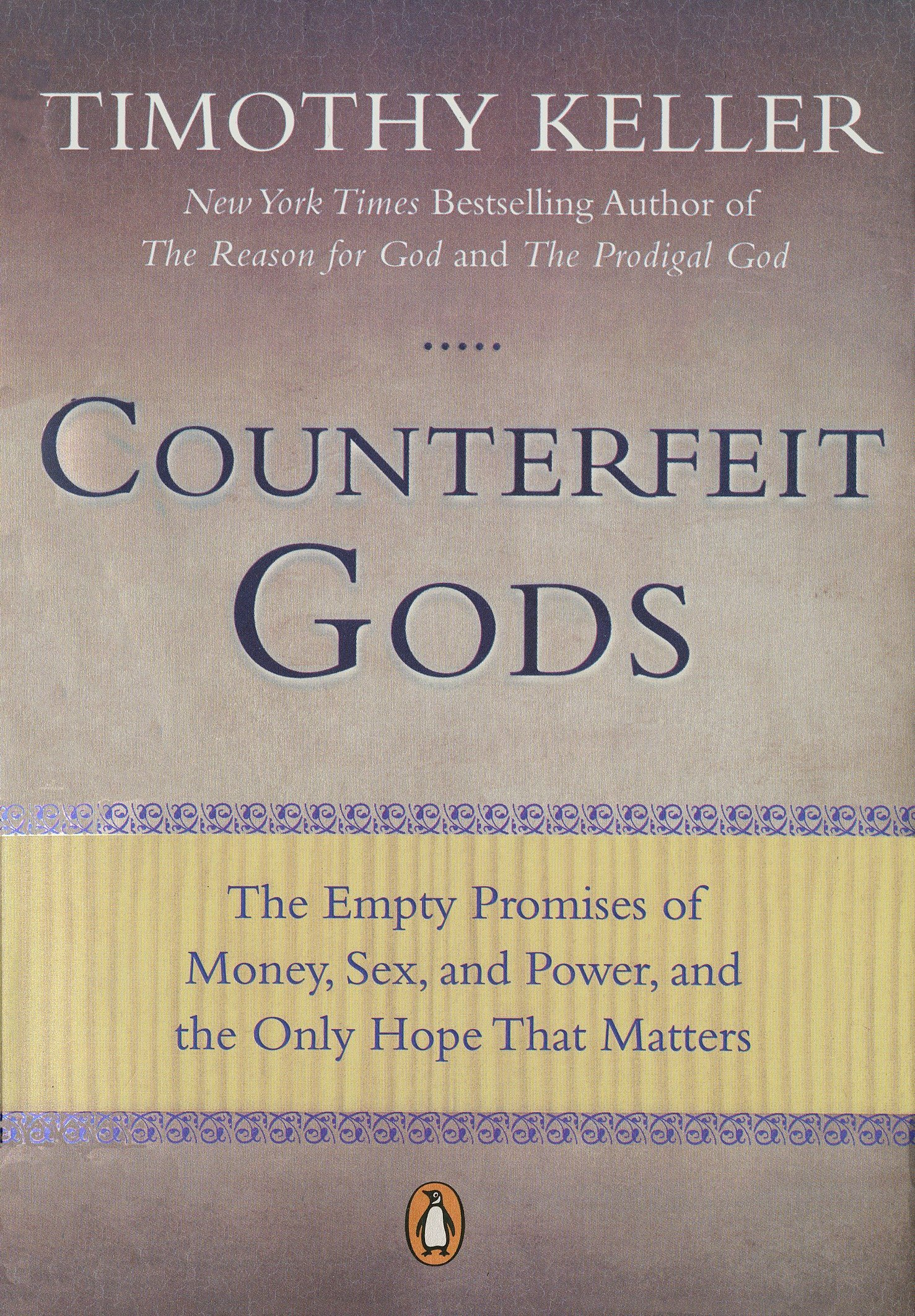 Counterfeit Gods The Empty Promises Of Money Sex And Power And