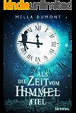 Als die Zeit vom Himmel fiel (German Edition)