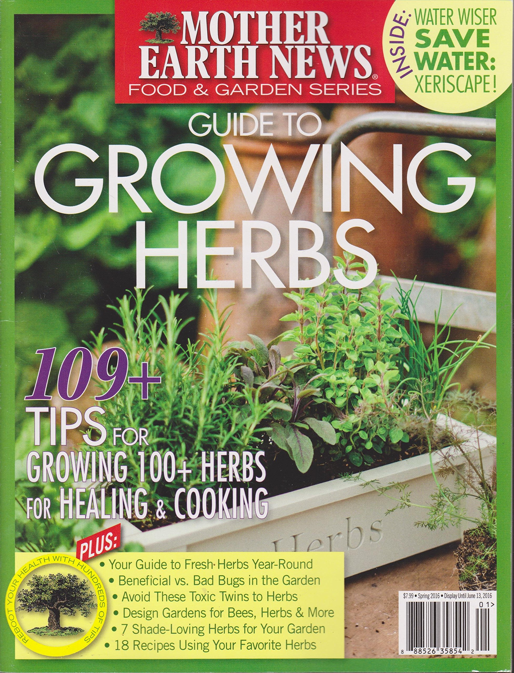 Mother Earth News Magazine Guide To Growing Herbs Spring 2016 Single Issue