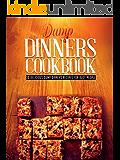 Dump Dinners Cookbook: 30 Delicious Dump Dinners Recipes For Busy People (Dump dinners cookbook, Dump dinners recipes, Dump dinners diet Book 1)