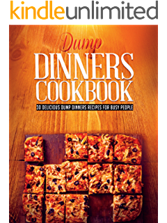 Dump Dinners Cookbook: 30 Delicious Dump Dinners Recipes For Busy People (Dump dinners cookbook