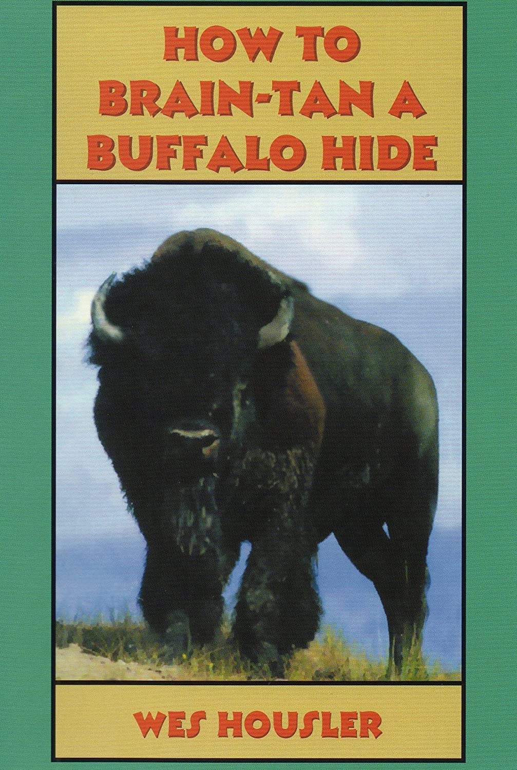 How to Brain-Tan a Buffalo Hide by Wes Housler