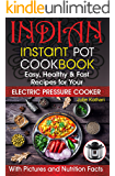 Indian Instant Pot Cookbook: Easy, Healthy and Fast Recipes for Your Electric Pressure Cooker. Instant Pot Recipes (indian recipes book, indian recipes ... cookbook, asian recipes instant pot)
