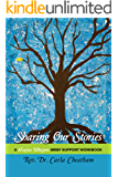 Sharing Our Stories: A Hospice Whispers Grief Support Workbook (Hospice Whispers Series 2)