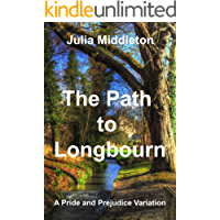 The Path to Longbourn: A Pride and Prejudice Variation