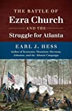 The Battle of Ezra Church and the Struggle for Atlanta (Civil War America)