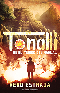 Tonalli: en el mundo del nahual (Spanish Edition)
