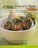 Allergy Friendly Food: The Essential Guide to Avoiding Allergies, Additives and Problem Chemicals