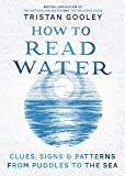 How To Read Water: Clues & Patterns from Puddles to the Sea (English Edition)