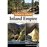 Afoot & Afield: Inland Empire: 256 Spectacular Outings in Southern California