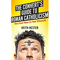 The Convert's Guide to Roman Catholicism: Your First Year in the Church (English Edition)