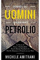 Quando gli Uomini Sognavano Petrolio (Italian Edition) Kindle Edition